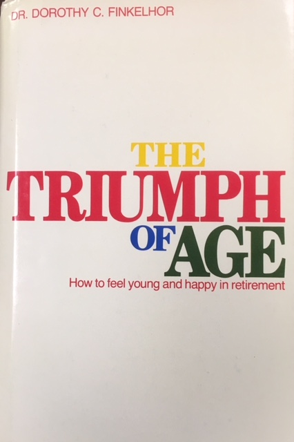 Image for The Triumph of Age: How to feel young and happy in retirement