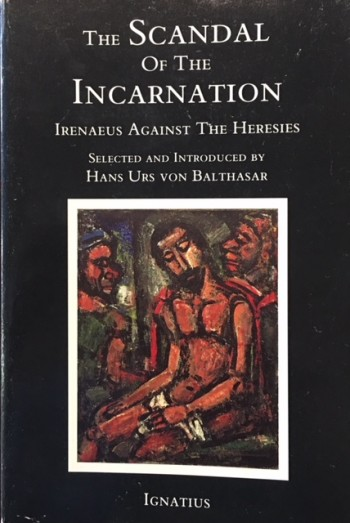 Image for Scandal of the Incarnation: Irenaeus Against the Heresies