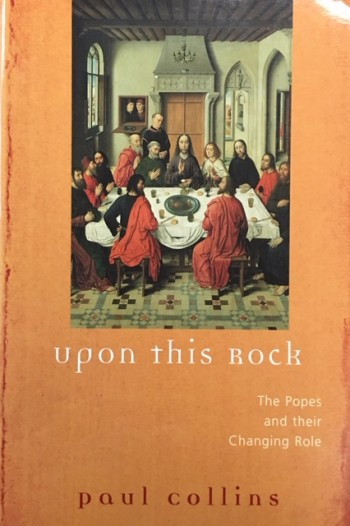 Image for Upon This Rock : The Popes and Their Changing Roles