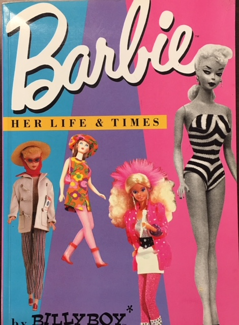 Image for Barbie. Her Life & Times and the New Theater of Fashion. With Dolls, Documents & Designs From the Billyboy Collection