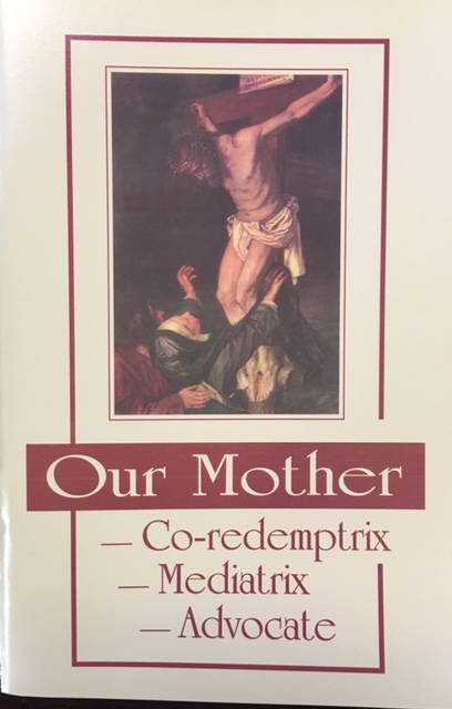 Image for Our Mother: Co-redemptrix, Mediatrix, Advocate as contained in 'To the Priests, Our Lady's Beloved Sons' and the Papal Magisterium