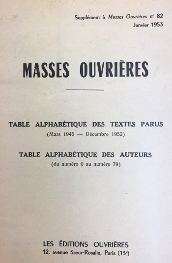 Image for MASSES OUVRIERES, SUPPLEMENT AU N° 82, JAN. 1953, TABLE ALPHABETIQUE DES TEXTES PARUS (MARS 1945- DECEMBRE 1952), TABLE ALPHABETIQUE DES AUTEURS(DU NUMERO 0 AU NUMERO 79)
