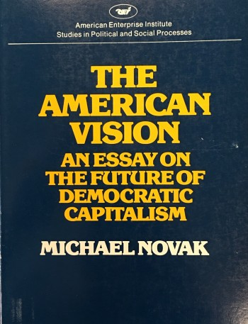 Image for American Vision: An Essay on the Future of Democratic Capitalism (American Enterprise Institute Studies in Political and Social Processes - 222)