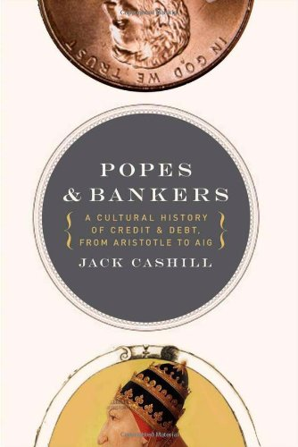 Image for Popes and Bankers: A Cultural History of Credit and Debt,  from Aristotle to AIG