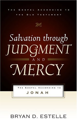Image for Salvation Through Judgment and Mercy: The Gospel According to Jonah (Gospel According to the Old Testament)