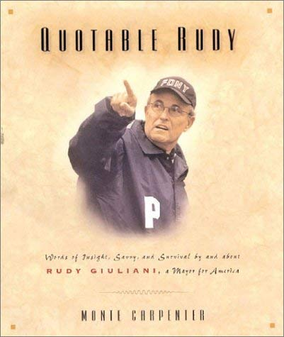 Image for Quotable Rudy: Words of Insight, Savvy, and Survival by and about Rudy Giuliani, A Mayor for America (Potent Quotables)