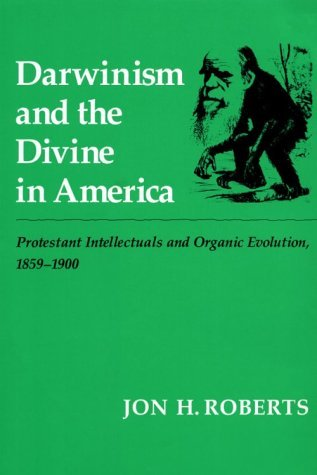 Image for Darwinism and the Divine In America: Protestant Intellectuals and Organic Evolution, 1859-1900