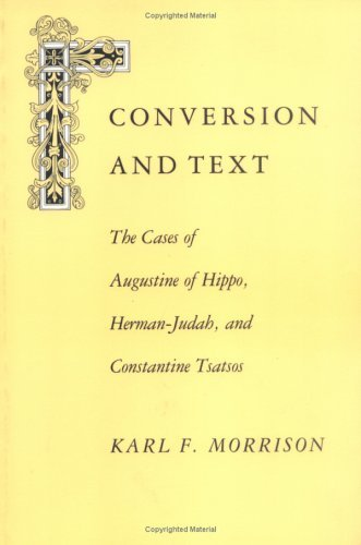 Image for Conversion and Text: The Cases of Augustine of Hippo, Herman-Judah, and Constantine Tsatsos