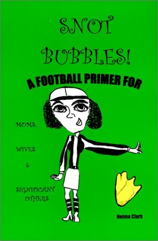 Image for Snot Bubbles! A Football Primer for Moms, Wives & Significant Others