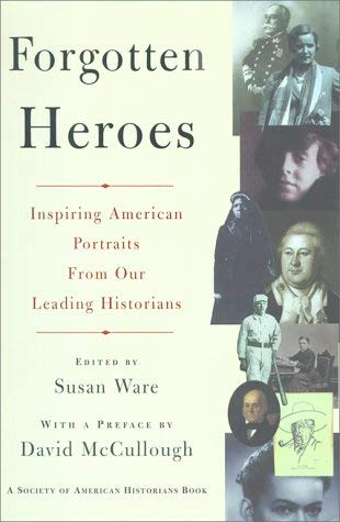 Image for FORGOTTEN HEROES: INSPIRING AMERICAN PORTRAITS FROM OUR LEADING HISTORIANS (Society of American Historians Books)