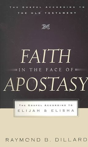 Image for Faith in the Face of Apostasy: The Gospel According to Elijah and Elisha (Gospel According to the Old Testament)