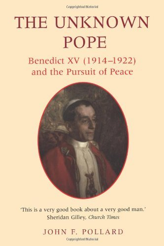Image for The Unknown Pope: Benedict XV (1914-1922) and the Pursuit of Peace (Benedict XV (1912-1922) and the Pursuit for Peace)
