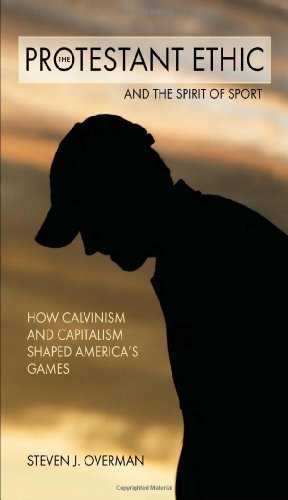 Image for The Protestant Ethic and the Spirit of Sport: How Calvinism and Capitalism Shaped America's Games (Sports and Religion)
