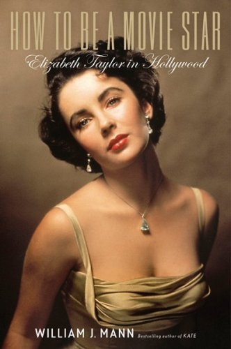 Image for How to Be a Movie Star: Elizabeth Taylor in Hollywood