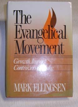 Image for Evangelical Movement: Growth, Impact, Controversy, Dialog