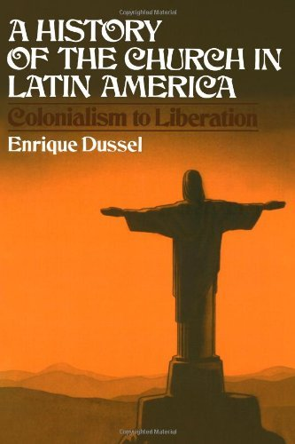 Image for A History of the Church in Latin America: Colonialism to Liberation (1492-1979)
