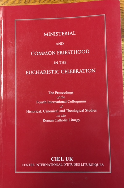 Image for Ministerial and Common Priesthood in the Eucharistic Celebration: The Proceedings of the Fourth International Colloquium of Historical, Canonical, and Theological Studies on the Roman Catholic Liturgy