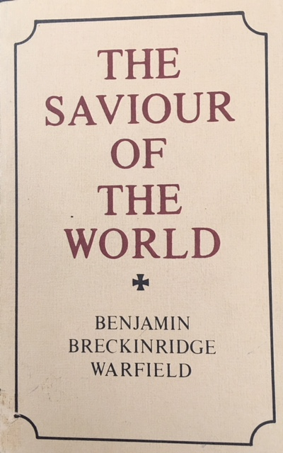 Image for The Saviour of the World: Sermons Preached in the Chapel of Princeton Theological Seminary