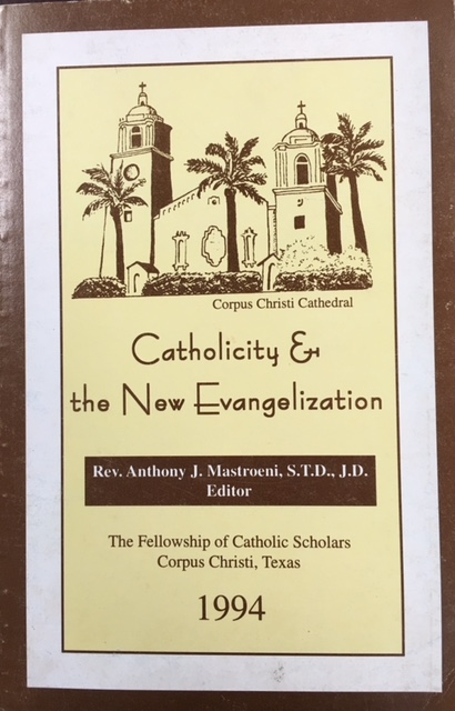Image for Catholicity & the New Evangelization (Proceedings from the Seventeenth Convention of The Fellowship ofCatholic Scholars, Corpus Christi, Texas - 1994)