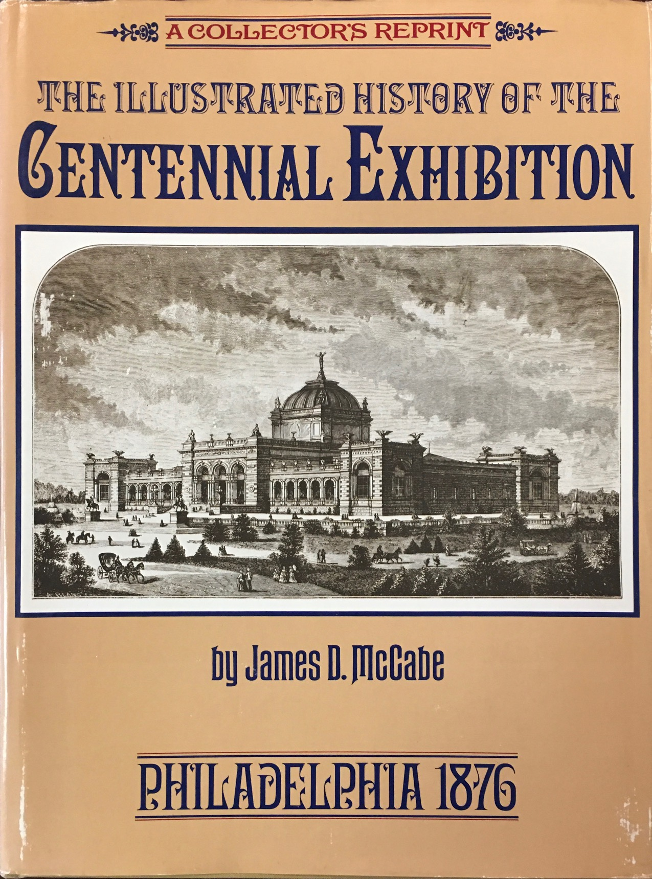 Image for The Illustrated History of the Centennial Exhibition Held In Commemoration of the One Hundredth Anniversary of American Independence - with a full description of the great buildings and all the objects of interest exhibited in them : embracing also a concise history of the origin and success of the exhibition and biographies of the leading members of the Centennial Commission : to which is added a complete description of the city of Philadelphia
