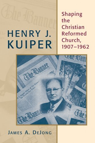 Image for Henry J. Kuiper: Shaping the Christian Reformed Church, 1907-1962 (Historical Series of the Reformed Church in America)