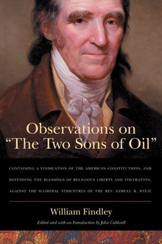 Image for Observations on 'The Two Sons of Oil': Containing a Vindication of the American Constitutions, and Defending the Blessings of Religious Liberty and ... Strictures of the Rev. Samuel B. Wylie