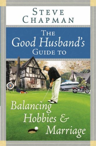 Image for The Good Husband's Guide to Balancing Hobbies and Marriage (Chapman, Steve)
