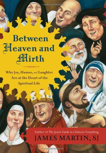 Image for Between Heaven and Mirth: Why Joy, Humor, and Laughter Are at the Heart of the Spiritual Life