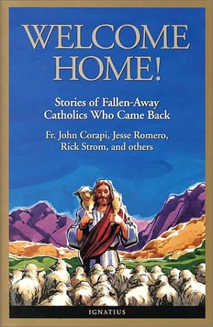 Image for Welcome Home!: Fallen Away Catholics Who Came Back