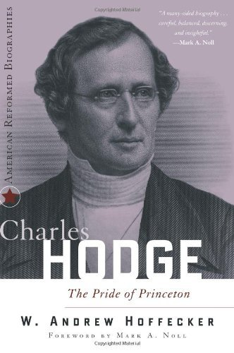 Image for Charles Hodge: The Pride of Princeton (American Reformed Biographies)