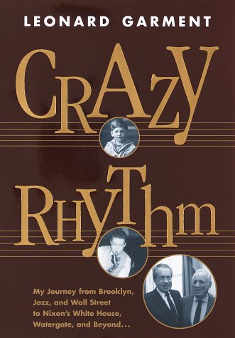 Image for Crazy Rhythm : My Journey from Brooklyn, Jazz, and Wall Street to Nixons White House, Watergate, and Beyond...