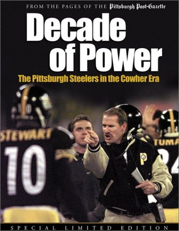 Image for Decade of Power: The Pittsburgh Steelers in the Cowher Era: From the Pages of the Pittsburg H Post-Gazette