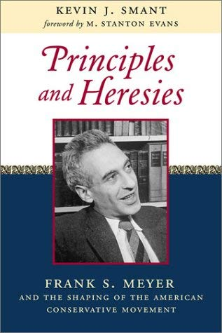 Image for Principles and Heresies: Frank S. Meyer and the Shaping of the American Conservative Movement
