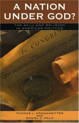 Image for A Nation Under God?: The ACLU and Religion in American Politics (Claremont Institute Series on Statesmanship and Political Philosophy)