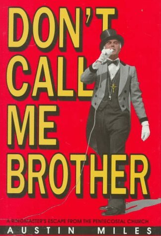 Image for Don't Call Me Brother: A Ringmaster's Escape from the Pentecostal Church