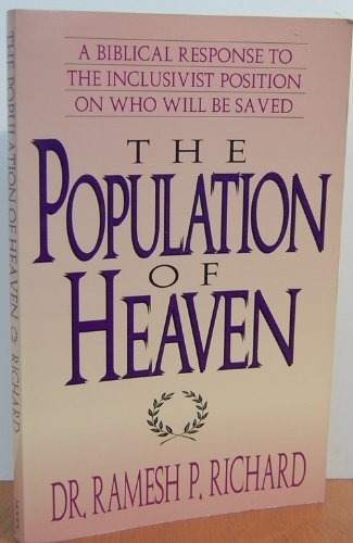 Image for The Population of Heaven: A Biblical Response to the Inclusivist Position on Who Will Be Saved