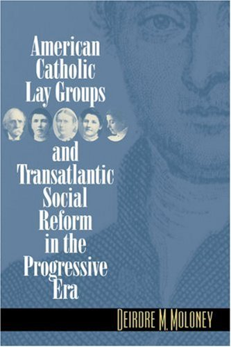 Image for American Catholic Lay Groups and Transatlantic Social Reform in the Progressive Era