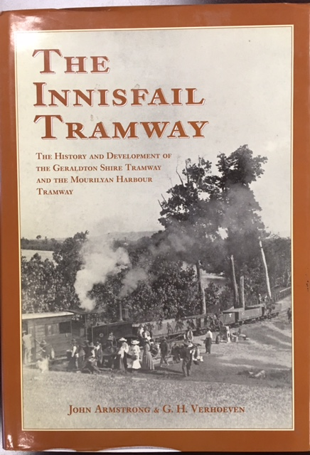 Image for The Innisfail Tramway; the history and development of the Geraldton Shire tramway and the Mourilyan Harbour tramway (Revised Edition)