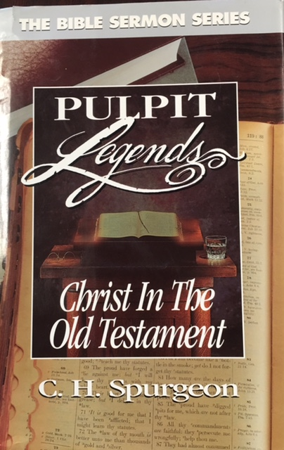Image for Christ in the Old Testament: sermons on the foreshadowings of our Lord in Old Testament history, ceremony & prophecy (Pulpit Legends - Bible Sermon Series)