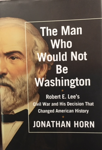 Image for The Man Who Would Not Be Washington: Robert E. Lee's Civil War and His Decision that Changed American History