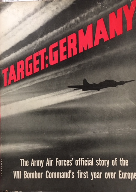 Image for Target: Germany: The U.S. Army Air Forces' official story of the VIII Bomber Command's first year over Europe