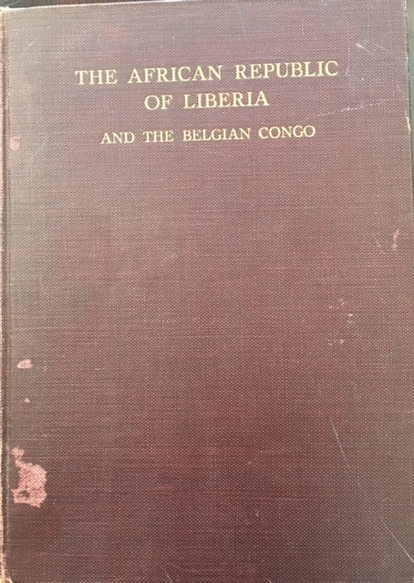 Image for The African Republic of Liberia and the Belgian Congo; based on the observations made and material collected during the Harvard African Expedition, 1926-1927 (Volume I / Part I: The African Republic of Liberia)
