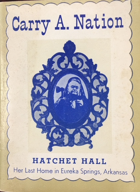 Image for Carry A. Nation: Her last home in Eureka Springs, Arkansas, Hatchet Hall