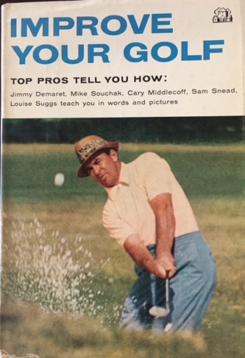 Image for Improve Your Golf: Top Pros Tell You How (Jimmy Demaret, Mike Souchak, Cary Middlecoff, Sam Snead, Louise Suggs)