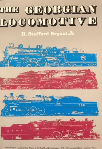 Image for The Georgian Locomotive: Some elegant steam locomotive power in the South & Southwest, 1918-1945, An Episode in American Taste