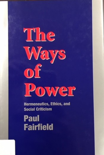 Image for The Ways of Power: Hermeneutics, Ethics, and Social Criticism