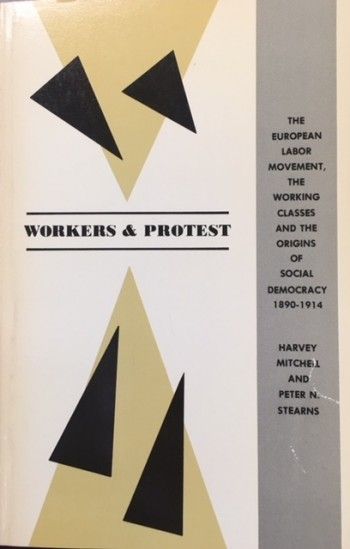 Image for Workers & Protest: The European Labor Movement, the Working Classes and the Origins of Social Democracy, 1890-1914
