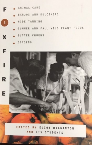 Image for Foxfire 3: Animal Care / Banjos and Dulcimers / Hide Tanning / Summer and FAll Wild Plant Foods / Butter Churns / Ginseng