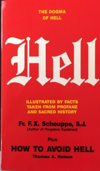 Image for Hell: The Dogma of Hell, Illustrated by Facts Taken from Profane and Sacred History plus How to Avoid Hell