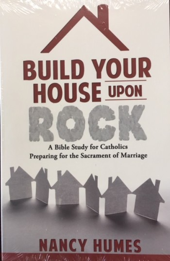 Image for Build Your House Upon Rock: A Bible Study for Catholics Preparing for the Sacrament of Marriage